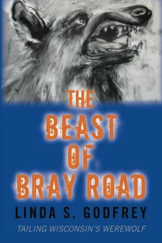 The Beast of Bray Road by Linda S. Godfrey