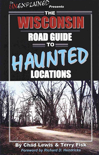 The Wisconsin Road Guide to Haunted Locations by Chad Lewis